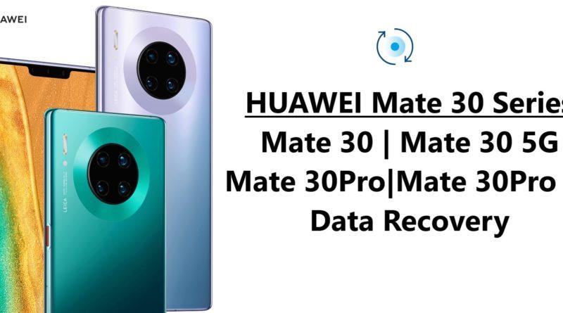 Huawei-Mate 30-Mate-30-pro-Mate-30-5G-Mate-30-Pro-5G-data-recovery