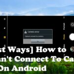How To Fix Can't Connect To Camera Error On Android [10 Best Ways]