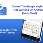 Gboard The Google Keyboard Not Working On Android Issue Fixed