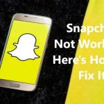 Snapchat Not Working? Here's How To Fix It
